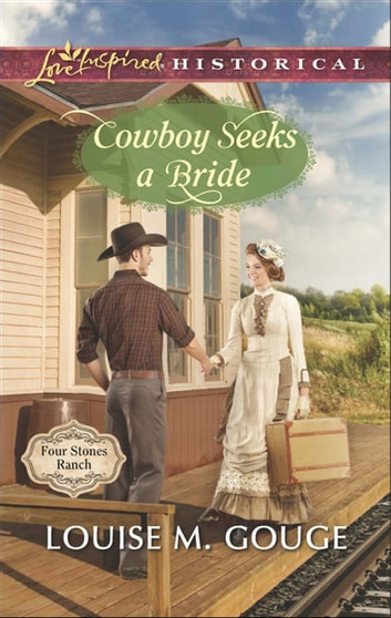 Cowboy Seeks a Bride (Mills & Boon Love Inspired Historical) (Four Stones Ranch, Book 2) ebook by Louise M. Gouge