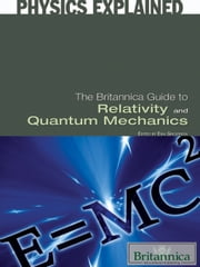 The Britannica Guide to Relativity and Quantum Mechanics ebook by Britannica Educational Publishing, Erik Gregersen