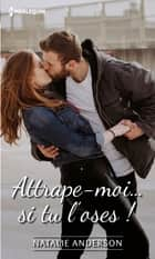 Attrape-moi... si tu l'oses ! eBook by Natalie Anderson
