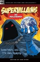 Supervillains and Philosophy - Sometimes, Evil is its Own Reward ebook by Ben Dyer