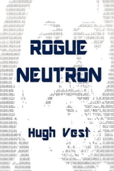 Rogue Neutron ebook by Hugh Vest