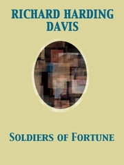 Soldiers of Fortune ebook by Richard Harding Davis
