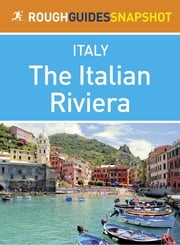 The Italian Riviera Rough Guides Snapshot Italy (includes Genoa, the Cinque Terre, San Remo and Portofino) ebook by Martin Dunford