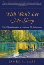 Fish Won't Let Me Sleep ebook by James R. Babb