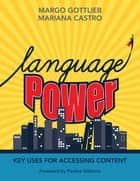 Language Power - Key Uses for Accessing Content ebook by Mariana Castro, Dr. Margo Gottlieb