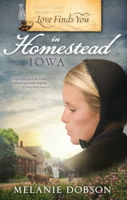 Love Finds You in Homestead, Iowa ebook by Melanie Dobson