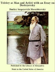 Tolstoy as Man and Artist with an Essay on Dostoyevsky ebook by Dmitry Sergeyevich Merezhkovsky
