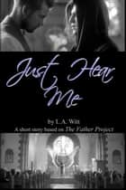 Just Hear Me ebook by L. A. Witt