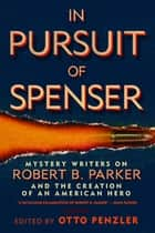 In Pursuit of Spenser - Mystery Writers on Robert B. Parker and the Creation of an American Hero ebook by
