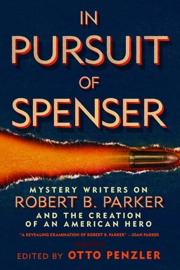 In Pursuit of Spenser - Mystery Writers on Robert B. Parker and the Creation of an American Hero ebook by Ace Atkins,Lawrence Block,Reed Farrel Coleman,Max Allan Collins,Matthew Clemens,Brendan DuBois,Loren D Estleman,Lyndsay Faye,Ed Gorman,Parnell Hall,Jeremiah Healy,Dennis Lehane,Gary Phillips,S.J. Rozan