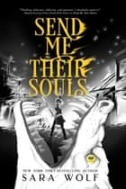 Send Me Their Souls ebook by Sara Wolf