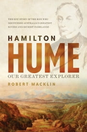 Hamilton Hume - Our Greatest Explorer ebook by Robert Macklin