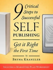 9 Critical Steps to Successful Self-Publishing: Get it Right the First Time ebook by Bryna Kranzler