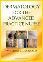 Dermatology for the Advanced Practice Nurse ebook by Faye Lyons, DNP, RN, FNP-C,Lisa Ousley, DNP, RN, FNP-C