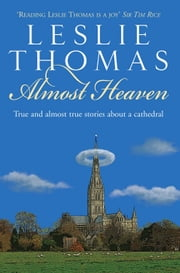 Almost Heaven: True and Almost True Tales About a Cathedral ebook by Leslie Thomas