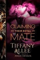 Claiming Their Royal Mate: Part Two - Claiming Their Royal Mate, #2 ebook by Tiffany Allee