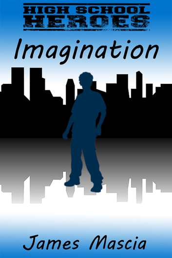 High School Heroes: Imagination ebook by James Mascia