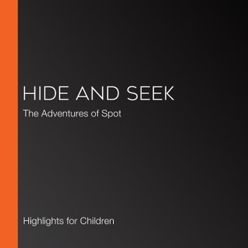 Hide and Seek - The Adventures of Spot audiobook by Highlights for Children