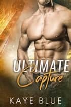 Ultimate Capture ebook by Kaye Blue