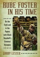 Rube Foster in His Time ebook by Larry Lester