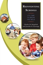 Reinventing Schools - It's Time to Break the Mold ebook by Jennifer R. Karnopp,Charles M. Reigeluth, author of Reinventing Schools: It's Time to Break the Mold