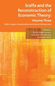 Sraffa and the Reconstruction of Economic Theory: Volume Three - Sraffa's Legacy: Interpretations and Historical Perspectives ebook by E. Levrero,A. Palumbo,A. Stirati