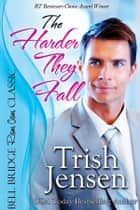 The Harder They Fall ebook by Trish Jensen