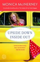 Upside Down Inside Out - A Novel ebook by Monica McInerney