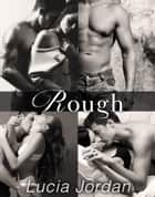 Rough - Complete Series eBook by Lucia Jordan