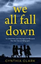 We All Fall Down - The most gripping thriller you'll read this year! eBook by Cynthia Clark