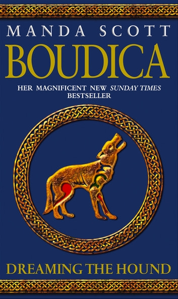 Boudica: Dreaming The Hound - A Novel of Roman Britain: Boudica 3 ebook by M C Scott,Manda Scott