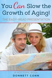 You Can Slow The Growth of Aging! ebook by Donnett Conn