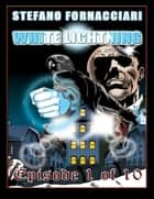 White Lightning: Episode 1 of 10 ebook by Stefano Fornacciari