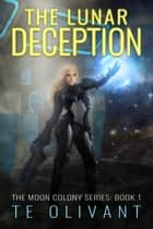 The Lunar Deception eBook by T E Olivant