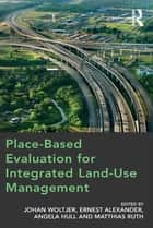 Place-Based Evaluation for Integrated Land-Use Management ebook by Johan Woltjer,Ernest Alexander,Matthias Ruth