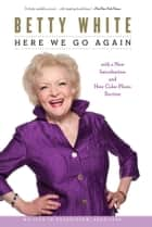 Here We Go Again ebook by Betty White