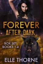 Forever After Dark The Boxed Set Books 1 - 4 - Forever After Dark ebook by Elle Thorne