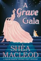 A Grave Gala - Historical Cozy Mystery ebook by Shéa MacLeod