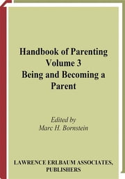 Handbook of Parenting - Volume 3 Being and Becoming a Parent ebook by Marc H. Bornstein