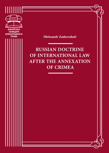 Russian doctrine of international law after the annexation of Crimea - Monograph eBook by Oleksandr Zadorozhnii