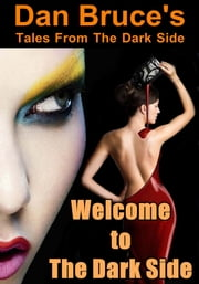Welcome to The Dark Side ebook by Dan Bruce