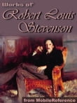 Works Of Robert Louis Stevenson: (150+ Works) Incl: Treasure Island, New Arabian Nights, Kidnapped, Strange Case Of Dr. Jekyll And Mr. Hyde & More. (Mobi Collected Works)
