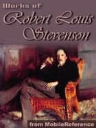 Works Of Robert Louis Stevenson: (150+ Works) Incl: Treasure Island, New Arabian Nights, Kidnapped, Strange Case Of Dr. Jekyll And Mr. Hyde & More. (Mobi Collected Works) ebook by Robert Louis Stevenson