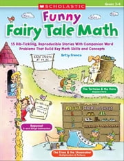 Funny Fairy Tale Math: 15 Rib-Tickling Reproducible Stories With Companion Word Problems That Build Key Math Skills and Concepts ebook by Franco, Betsy