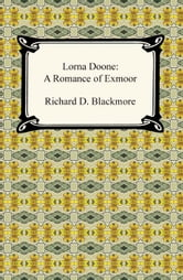 Lorna Doone: A Romance of Exmoor ebook by Richard D. Blackmore