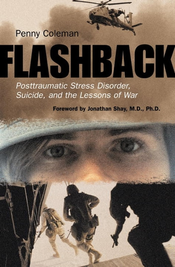 Flashback - Posttraumatic Stress Disorder, Suicide, and the Lessons of War ebook by Penny Coleman