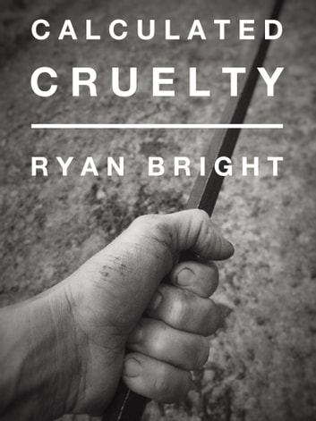 Calculated Cruelty ebook by Ryan Bright