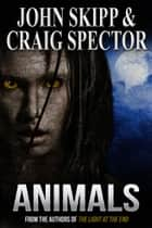 Animals eBook by John Skipp, Craig Spector