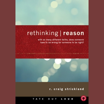 Rethinking Reason - With So Many Different Faiths, Does Someone Have to Be Wrong for Someone to Be Right? audiobook by R. Craig Strickland