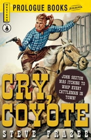 Cry, Coyote ebook by Steve Frazee